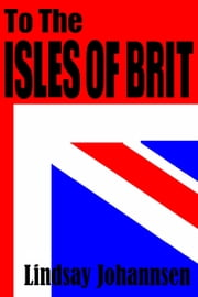To The Isles Of Brit ebook by Lindsay Johannsen