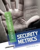 Security Metrics, A Beginner's Guide ebook by Caroline Wong