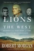 Lions of the West - Heroes and Villains of the Westward Expansion ebook by Robert Morgan