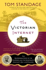 The Victorian Internet - The Remarkable Story of the Telegraph and the Nineteenth Century's On-line Pioneers ebook by Tom Standage