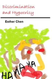 Discrimination And Hypocrisy ebook by Esther Chen