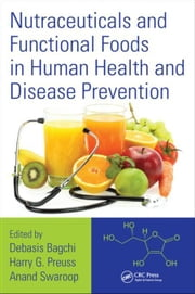 Nutraceuticals and Functional Foods in Human Health and Disease Prevention ebook by Bagchi, Debasis
