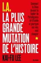 I.A. La Plus Grande Mutation de l'Histoire ebook by Kai-fu Lee