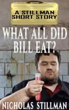 What All Did Bill Eat? ebook by Nicholas Stillman