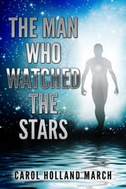 The Man Who Watched the Stars ebook by Carol Holland March