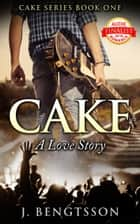 Cake A Love Story ebook by J. Bengtsson