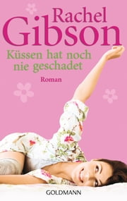 Küssen hat noch nie geschadet - Roman - Seattle Chinooks 6 ebook by Rachel Gibson, Antje Althans