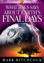 What Jesus Says about Earth's Final Days ebook by Mark Hitchcock