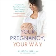 Your Pregnancy, Your Way - Everything You Need to Know about Natural Pregnancy and Childbirth audiobook by Allison Hill
