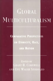 Global Multiculturalism - Comparative Perspectives on Ethnicity, Race, and Nation ebook by Grant H. Cornwell,Eve Walsh Stoddard,Henley Adams,Patricia Alden,Anne Csete,Judith De Groat,Edimilson de Almeida Pereira,Louis Dupont,Kirk Fuoss,Randall T. H. Hill,William Hunt,Joseph Kling,Nathalie LeMarchand,John Makumbe,Celia Nyamweru,Laura Nuzzi O'Shaughnessy,Ansil Ramsay,Steven F. White