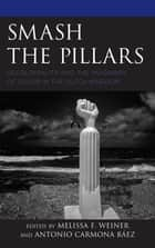 Smash the Pillars - Decoloniality and the Imaginary of Color in the Dutch Kingdom ebook by Melissa F. Weiner, Antonio Carmona Báez, Artwell Cain,...