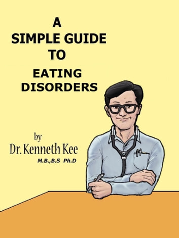 A Simple Guide to Eating Disorders ebook by Kenneth Kee