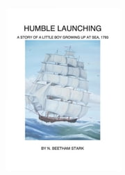 Humble Launching, A Story of a Little Boy Growing Up at Sea (Book 1 of 9 in the Rundel Series) ebook by N. Beetham Stark
