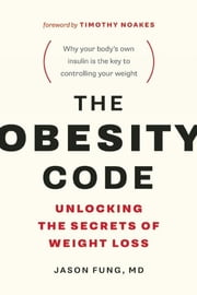 The Obesity Code - Unlocking the Secrets of Weight Loss ebook by Dr. Jason Fung, Timothy Noakes