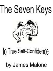 The Seven Keys to True Self-Confidence ebook by James Malone