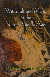 Witchcraft and Magic in the Nordic Middle Ages ebook by Stephen A. Mitchell