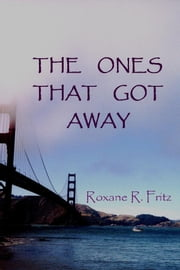The Ones That Got Away ebook by Roxane R. Fritz
