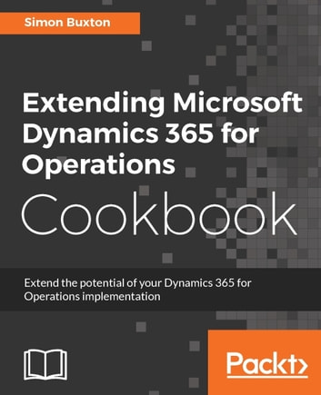Extending microsoft dynamics 365 for operations cookbook ebook by extending microsoft dynamics 365 for operations cookbook ebook by simon buxton fandeluxe Choice Image