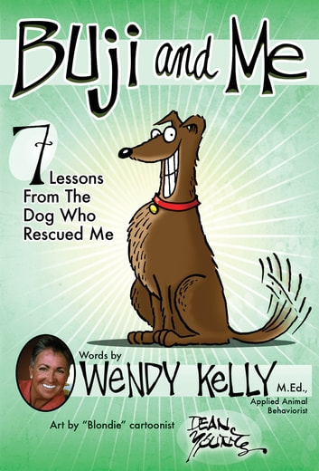 Buji and Me - 7 Lessons from the Dog Who Rescued Me ebook by Wendy Kelly