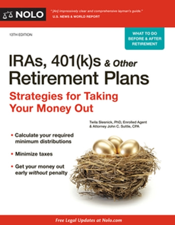 IRAs, 401(k)s & Other Retirement Plans - Strategies for Taking Your Money Out ebook by Twila Slesnick, PhD, Enrolled Agent,John C. Suttle, Attorney