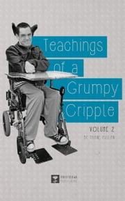 Teachings of a Grumpy Cripple: Volume 2 ebook by Pullan, Thane
