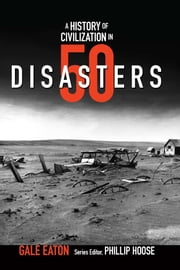 A History of Civilization in 50 Disasters ebook by Gale Eaton,Phillip Hoose