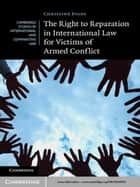 The Right to Reparation in International Law for Victims of Armed Conflict ebook by Dr Christine Evans