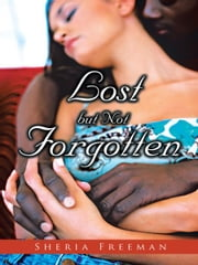 Lost but Not Forgotten ebook by Sheria Freeman