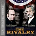 The Rivalry audiobook by Norman Corwin, Paul Giamatti, James Gleason, Lily Rabe, David Strathairn, Shannon Cochran (in studio voice over only)