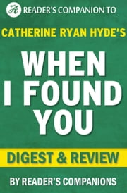 When I Found You By Catherine Ryan Hyde | Digest & Review ebook by Reader's Companions