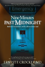 Nine Minutes Past Midnight - Medical Encounters with a Miraculous God ebook by Ernest F Crocker