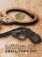 Memories of a Small-Town Cop ebook by G. Douglas Ward