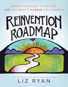 Reinvention Roadmap - Break the Rules to Get the Job You Want and Career You Deserve ebook by Liz Ryan