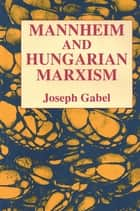 Karl Mannheim and Hungarian Marxism ebook by Joseph Gabel