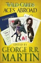 Wild Cards: Aces Abroad ebook by