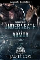 Underneath His Armor ebook by James Cox
