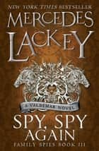 Spy, Spy Again (Family Spies #3) - A Valdemar novel ebook by Mercedes Lackey