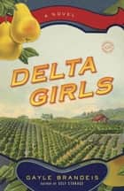 Delta Girls - A Novel ebook by Gayle Brandeis
