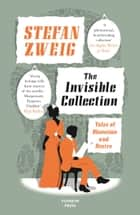 The INVISIBLE COLLECTION - Tales of Obsession and Desire eBook by Stefan Zweig, Anthea Bell