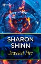 Jeweled Fire eBook by Sharon Shinn