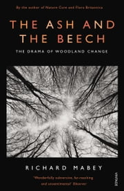 The Ash and The Beech - The Drama of Woodland Change ebook by Richard Mabey