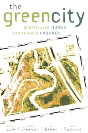 The Green City - Sustainable Homes, Sustainable Suburbs ebook by Nicholas Low,Brendon Gleeson,Ray Green,Darko Radovic