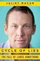 Cycle of Lies - The Fall of Lance Armstrong ebook by Juliet Macur