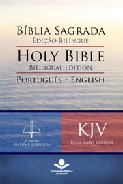 Bíblia Sagrada Edição Bilíngue — Holy Bible Bilingual Edition (RC - KJV) - Português-English: Almeida Revista e Corrigida — King James Version ebook by Sociedade Bíblica do Brasil