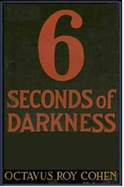 6 Seconds of Darkness ebook by Octavus Roy Cohen