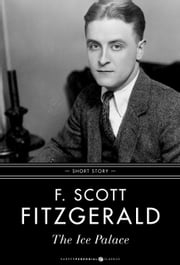 The Ice Palace - Short Story ebook by F. Scott Fitzgerald