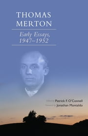 Thomas Merton - Early Essays, 1947-1952 ebook by Patrick F. O'Connell,Jonathan Montaldo