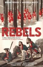 Rebels: A Well-Regulated Militia ebook by Brian Wood, Andrea Mutti