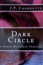 Dark Circle - A Green Mountain Thriller ebook by J.P. Choquette