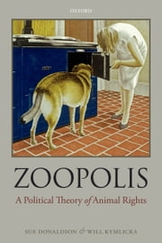 Zoopolis - A Political Theory of Animal Rights ebook by Sue Donaldson,Will Kymlicka